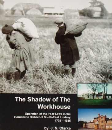 The Shadow of the Workhouse, by J.N. Clarke, subtitled 'Operation of the Poor Laws in the Horncastle District of South East Lindsey 1735-1935'